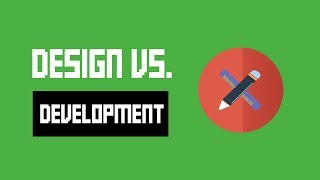 Design Vs. Development (and Which One Is More Important)