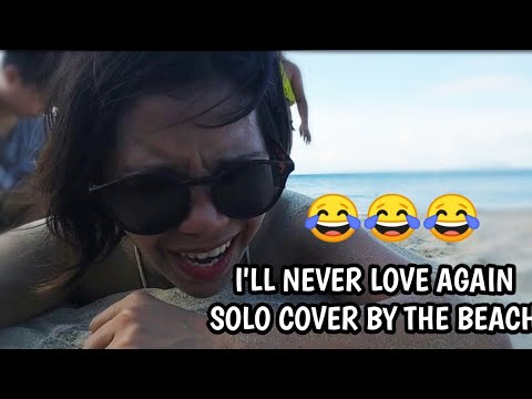 I'LL NEVER LOVE AGAIN SOLO VERSION sa Puerto Galera😂