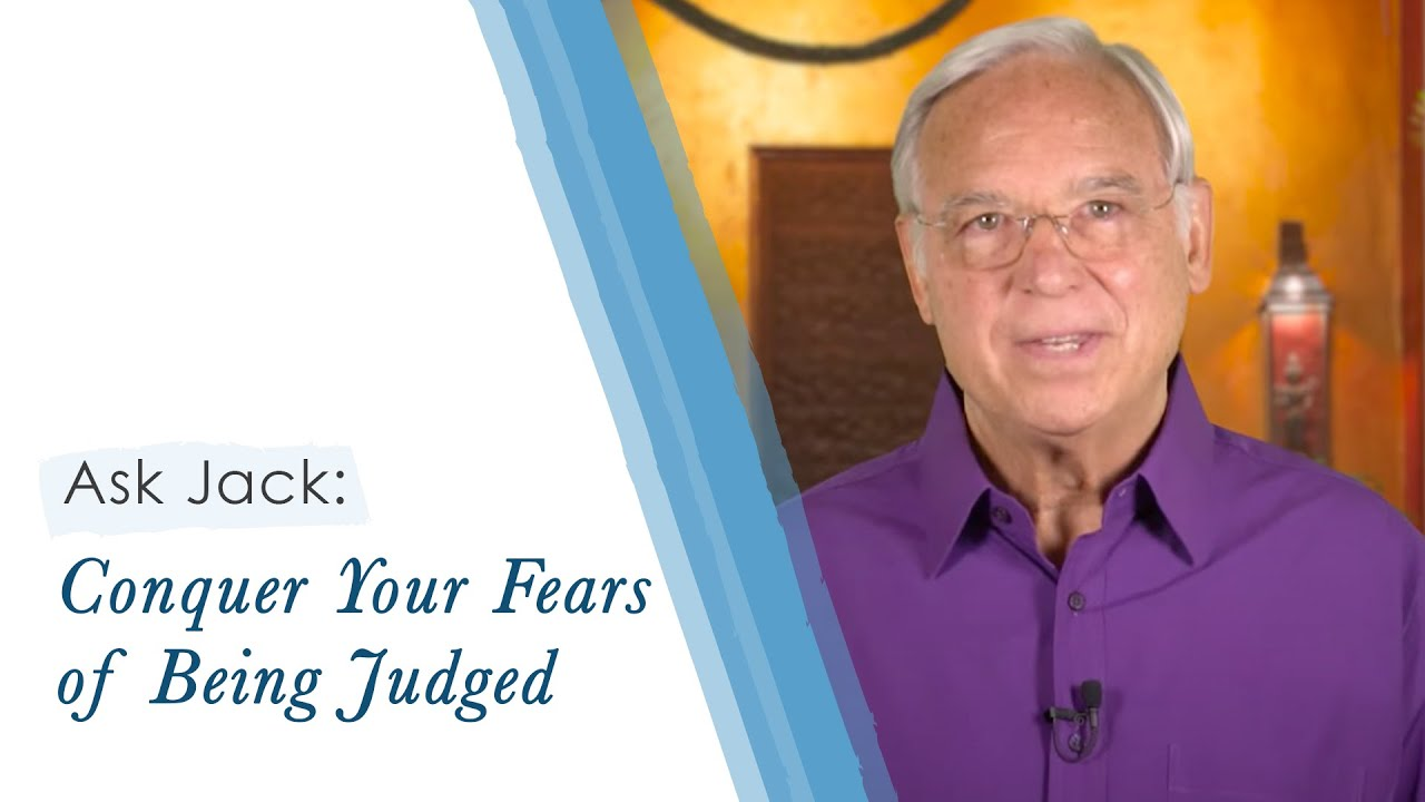 Ask Jack #5: Conquer Fears of Being Judged!   Jack Canfield