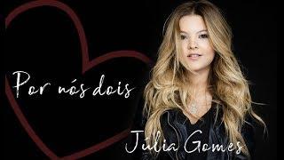 Júlia Gomes - Por nós dois [ Áudio Oficial ]