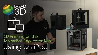 3D Prinitng with an iPad | MakerBot Replicator Mini+ | Dream 3D