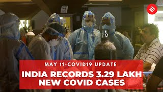 Covid19 Update May 11: India records 3.29 lakh new Coronavirus cases in the last 24 hrs