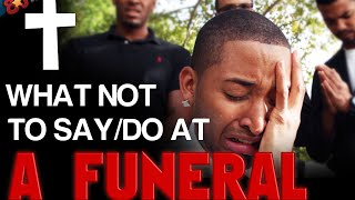 What Not To Say/Do At A Funeral (8JTV)