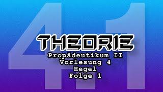 Propädeutikum II: Vorlesung 4:  Teil 1 Hegel