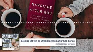 MAG 00: Kicking Off the 16 Week Marriage After God Series