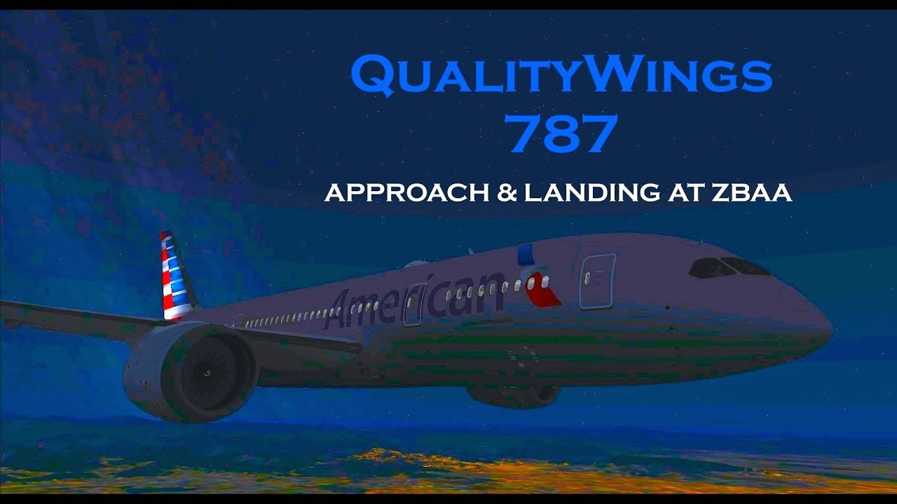 [FSX] QualityWings 787   American 787 FULL APPROACH at BEIJING