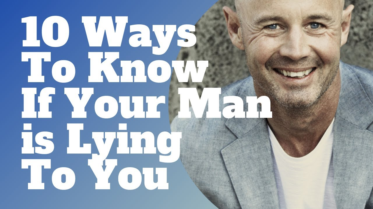 10 Ways To Know If Your Man is Lying To You