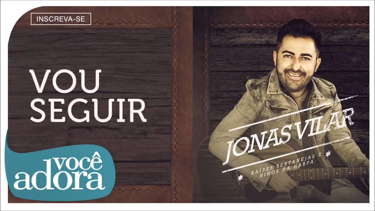 Jonas Vilar - Vou Seguir (Raízes Sertanejas e Hinos da Harpa) [Áudio Oficial]