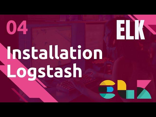 ELK - 4. INSTALLATION LOGSTASH