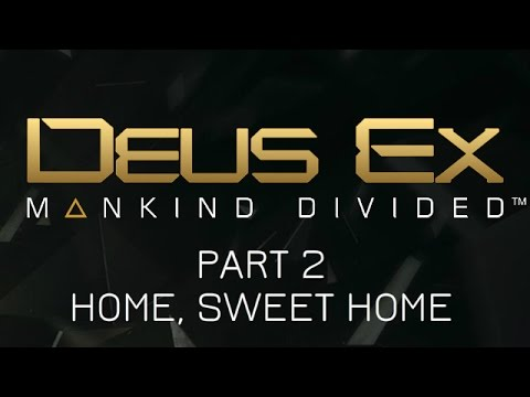 Deus Ex: Mankind Divided - Part 2 - Home, Sweet Home