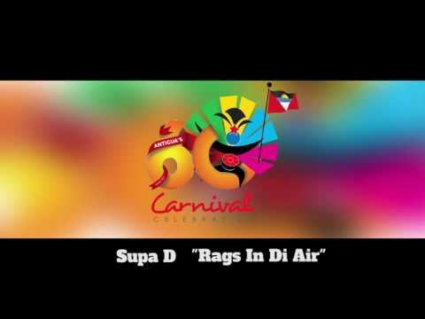 (Antigua Carnival 2016 Soca Music) Supa D - Rags In Di Air