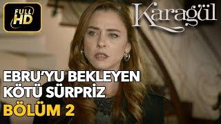 Karagül 2. Bölüm / Full HD (Tek Parça) - Ebru'yu Bekleyen Kötü Sürpriz
