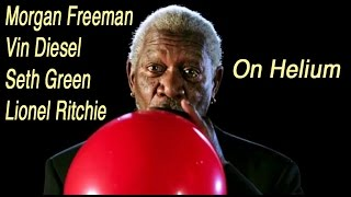 Repeat youtube video Morgan Freeman, Vin Diesel, Seth Green, Lionel Ritchie on Helium