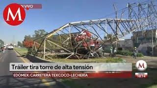 Tráiler tira torre de alta tensión en la Texcoco-Lechería