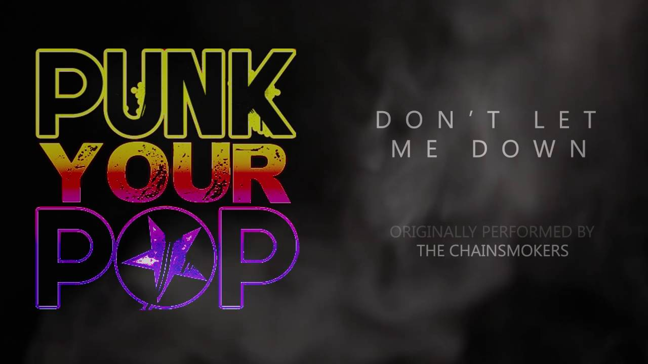 Don\u0027t Let Me Down , The Chainsmokers (Punk Goes Pop Style by Punk Your Pop)