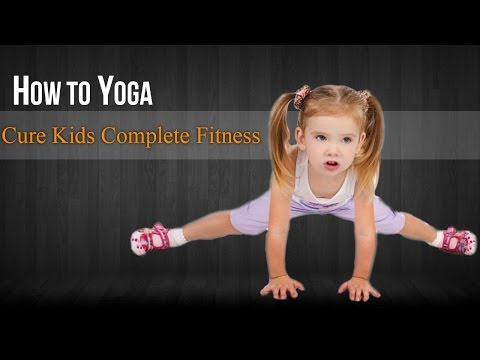 How To Do Yoga For Kids Fitness | Poses,Diet Chart,Nutritional Management,Yogic Healing