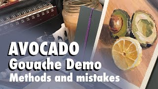 Working through Mistakes: Avocado Lemon Still Life Gouache Tools & Painting Demo