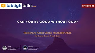 Tabligh Talks E20 - Can You be Good Without God?