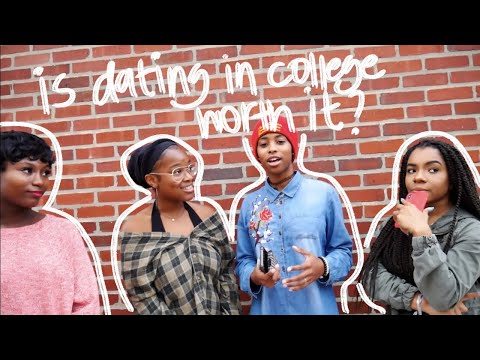 IS DATING IN COLLEGE WORTH IT?