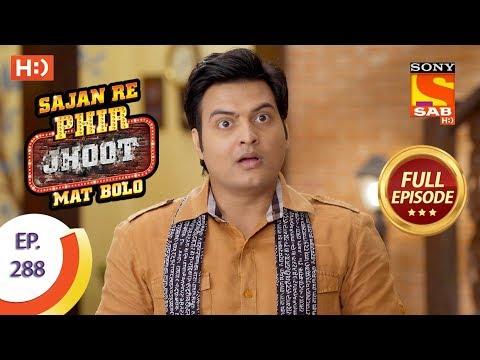 Sajan Re Phir Jhoot Mat Bolo – Ep 288 – Full Episode – 4th July, 2018