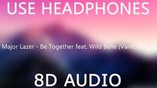 Major Lazer - Be Together feat. Wild Belle (Vanic Remix) (8D Audio)