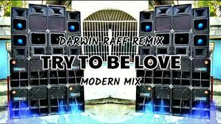 Try To Be Love_Modern Mix_Darwin Raff Remix