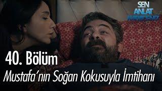Mustafa'nın soğan kokusuyla imtihanı - Sen Anlat Karadeniz 40. Bölüm