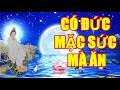 CÓ ĐỨC MẶC SỨC MÀ ĂN    Bạn Rất May Mắn Và Có Duyên Với Phật Khi được Gặp Video Này