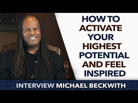 How to activate your highest potential and feel inspired - Michael Beckwith