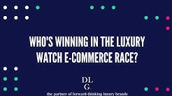 Reshaping Luxury EP01: Who's Winning In The Luxury Watch E-Commerce Race