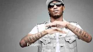 Future- Same Damn Time(Lyrics In Description)