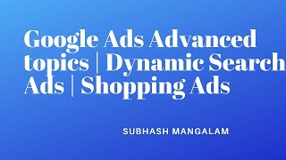 Google Ads Advanced Topics | Dynamic Search Ads | Ad-words Editor | Shopping ads | Call Only Ads