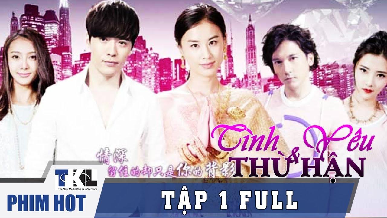 TÌNH YÊU VÀ THÙ HẬN – Tập 1 | Phim Trung Quốc Thái Lan Lồng Tiếng