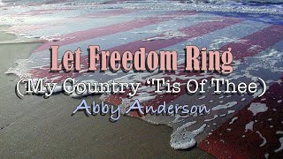 Let Freedom Ring ( My Country 'Tis of Thee ) Abby Anderson - with Lyrics