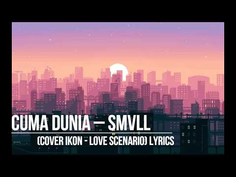 Cuma Dunia - SMVLL(Cover Ikon - Love Scenario) Lyrics