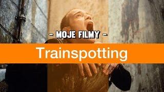 Trainspotting - Moje filmy #2