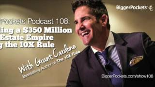 Grant Cardone on the BP Podcast 108: Building a $350 Million Real Estate Empire Using the 10X Rule