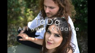 TaDa - All I Want (Kodaline Cover)