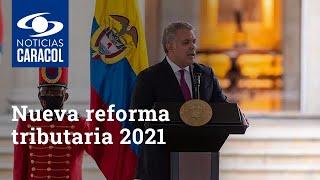 Nueva reforma tributaria 2021: estas son las bases del proyecto presentado por el Gobierno