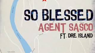 Agent Sasco Assassin featuring Dre Island 34 So Blessed