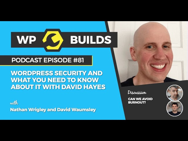 WP Builds Podcast #81 - WordPress security and what you need to know about it with David Hayes