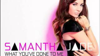 Samantha Jade: What You've Done To Me -HQ