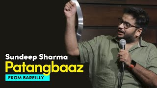 Patangbaaz From Bareilly - Sundeep Sharma Stand-up Comedy