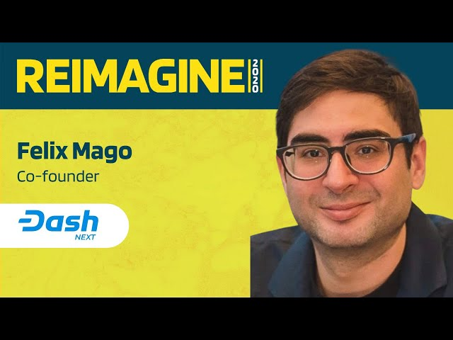 REIMAGINE 2020 v2.0 - Felix Mago - Dash Next & Dash Thailand - Operating on a global scale