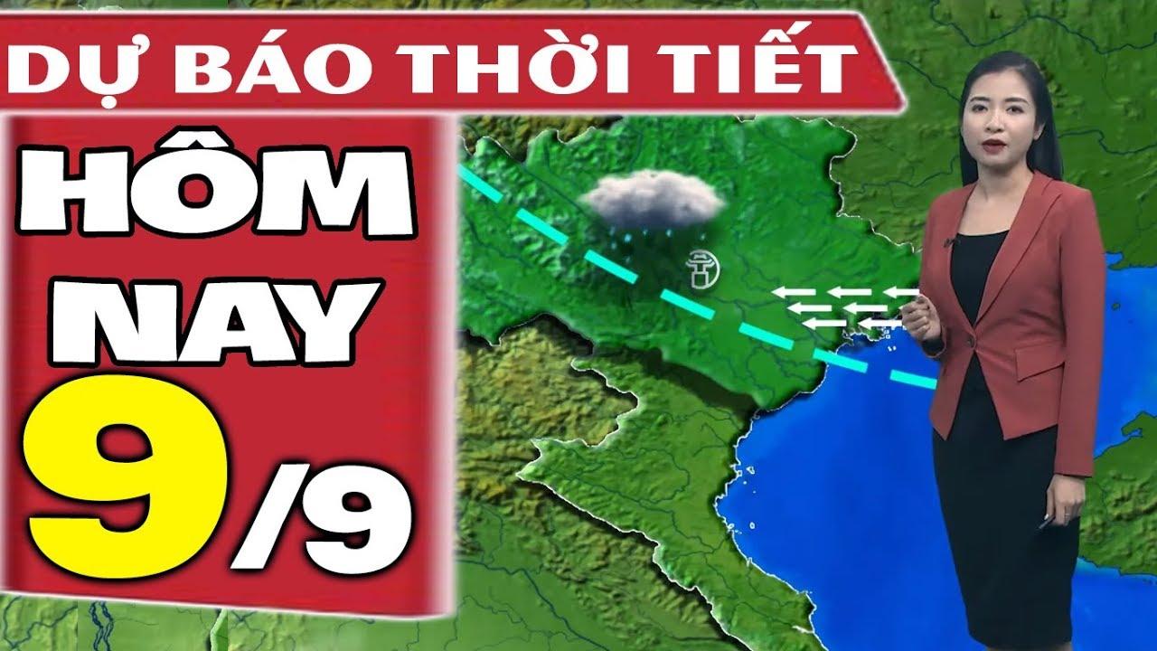 Dự báo thời tiết hôm nay mới nhất ngày 9/9 | Dự báo thời tiết 3 ngày tới