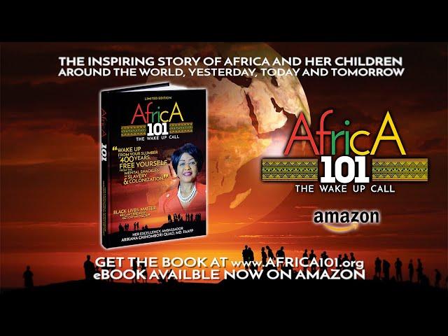 Africa 101 - The Wake Up Call By Ambassador Arikana Chihombori-Quao, MD.