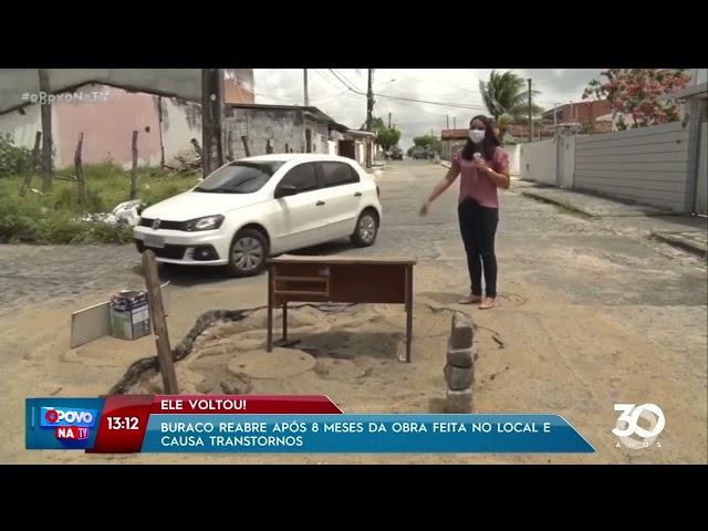 Buraco reabre após 8 meses da obra feita no local e causa transtornos- O Povo na TV