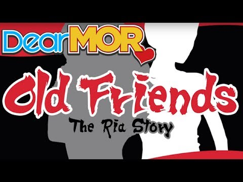 "Dear MOR: ""Old Friends"" The Ria Story 01-23-17"
