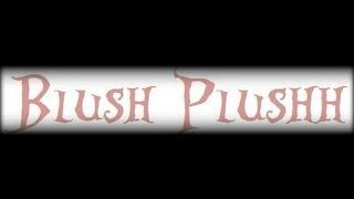 Blush Plushh: Review