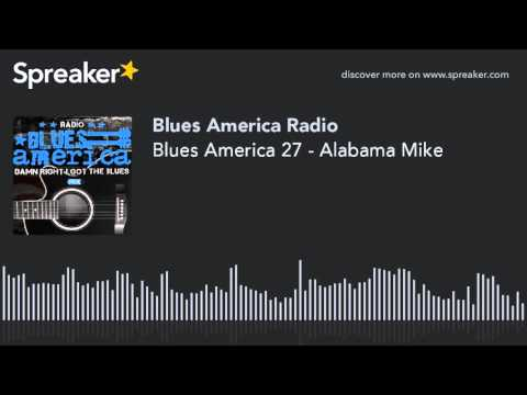 Blues America 27 - Alabama Mike (part 1 Of 4)